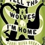 Tell the Wolves I'm Home: A...